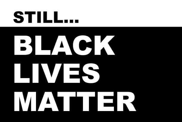 Still…Black Lives Matter